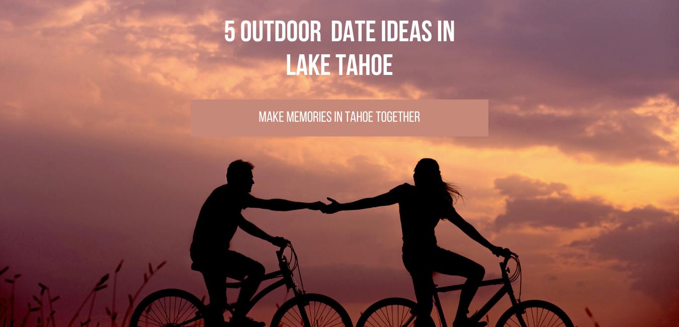 5 Outdoor Date Ideas in Lajke Tahoe